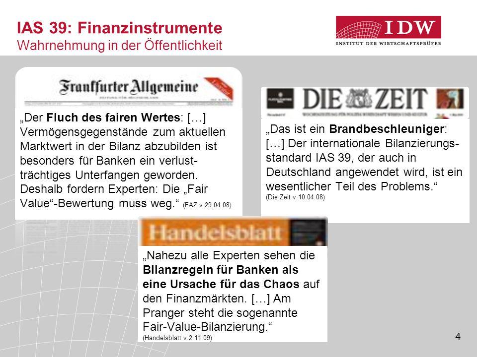 """4 IAS 39: Finanzinstrumente Wahrnehmung in der Öffentlichkeit """"Das ist ein Brandbeschleuniger: […] Der internationale Bilanzierungs- standard IAS 39,"""