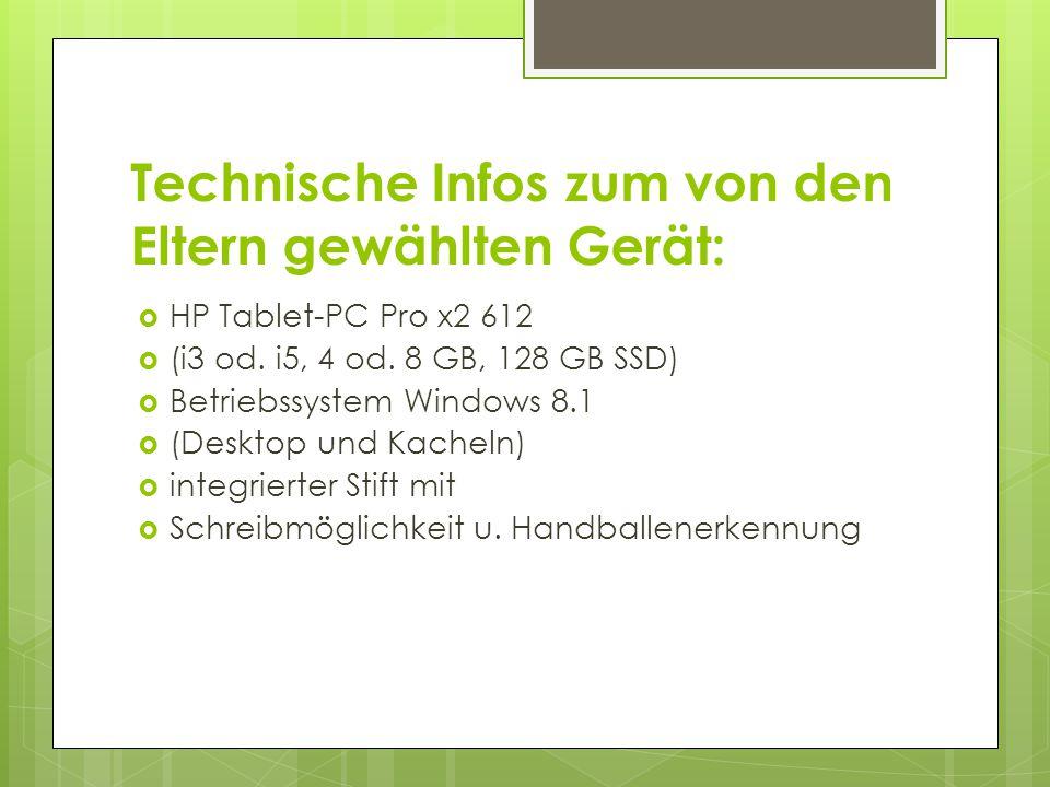 Technische Infos zum von den Eltern gewählten Gerät:  HP Tablet-PC Pro x2 612  (i3 od. i5, 4 od. 8 GB, 128 GB SSD)  Betriebssystem Windows 8.1  (D
