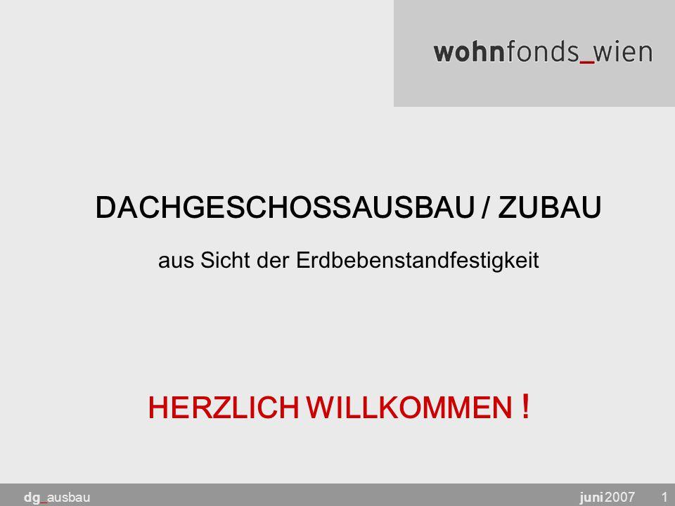 juni 2007dg_ausbau2 ÜBERSICHT  Erdbebennorm Ö-Norm B 4015  Erdbeben im Wiener Raum  Arbeitskreis Statik – Merkblatt - Dachgeschosseinbau - Dachgeschossausbau – leicht - Dachgeschossausbau – schwer  Eurocode 8