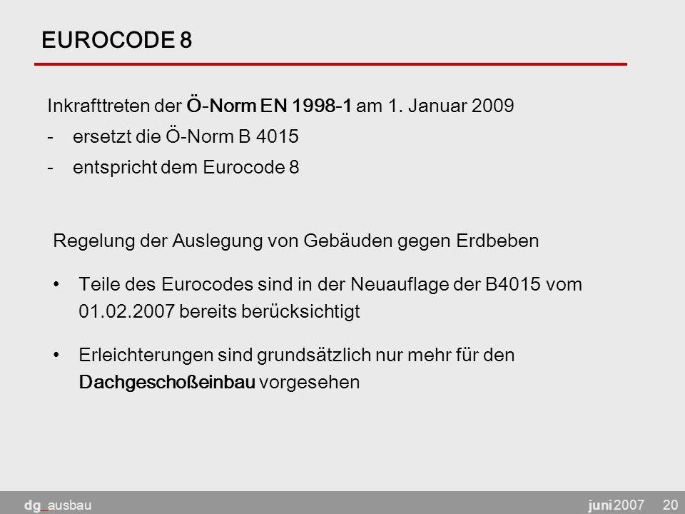 juni 2007dg_ausbau20 EUROCODE 8 Inkrafttreten der Ö-Norm EN 1998-1 am 1.