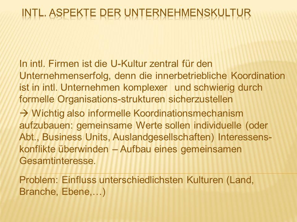 In intl. Firmen ist die U-Kultur zentral für den Unternehmenserfolg, denn die innerbetriebliche Koordination ist in intl. Unternehmen komplexer und sc