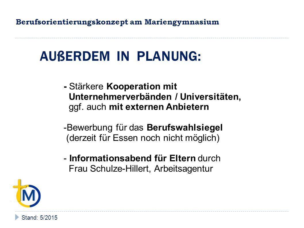 Berufsorientierungskonzept am Mariengymnasium Stand: 5/2015 AUßERDEM IN PLANUNG: - Stärkere Kooperation mit Unternehmerverbänden / Universitäten, ggf.