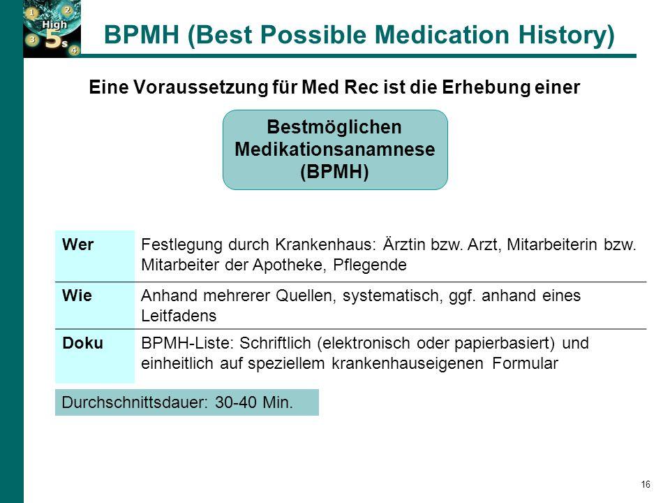 BPMH (Best Possible Medication History) 16 Eine Voraussetzung für Med Rec ist die Erhebung einer Bestmöglichen Medikationsanamnese (BPMH) WerFestlegung durch Krankenhaus: Ärztin bzw.