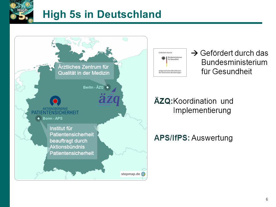 High 5s in Deutschland 6 ÄZQ:Koordination und Implementierung APS/IfPS: Auswertung Institut für Patientensicherheit beauftragt durch Aktionsbündnis Patientensicherheit Ärztliches Zentrum für Qualität in der Medizin  Gefördert durch das Bundesministerium für Gesundheit
