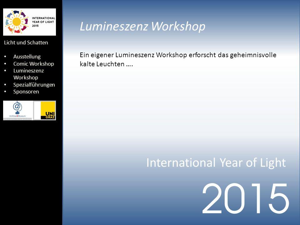 Licht und Schatten Ausstellung Comic Workshop Lumineszenz Workshop Spezialführungen Sponsoren Lumineszenz Workshop Ein eigener Lumineszenz Workshop erforscht das geheimnisvolle kalte Leuchten ….