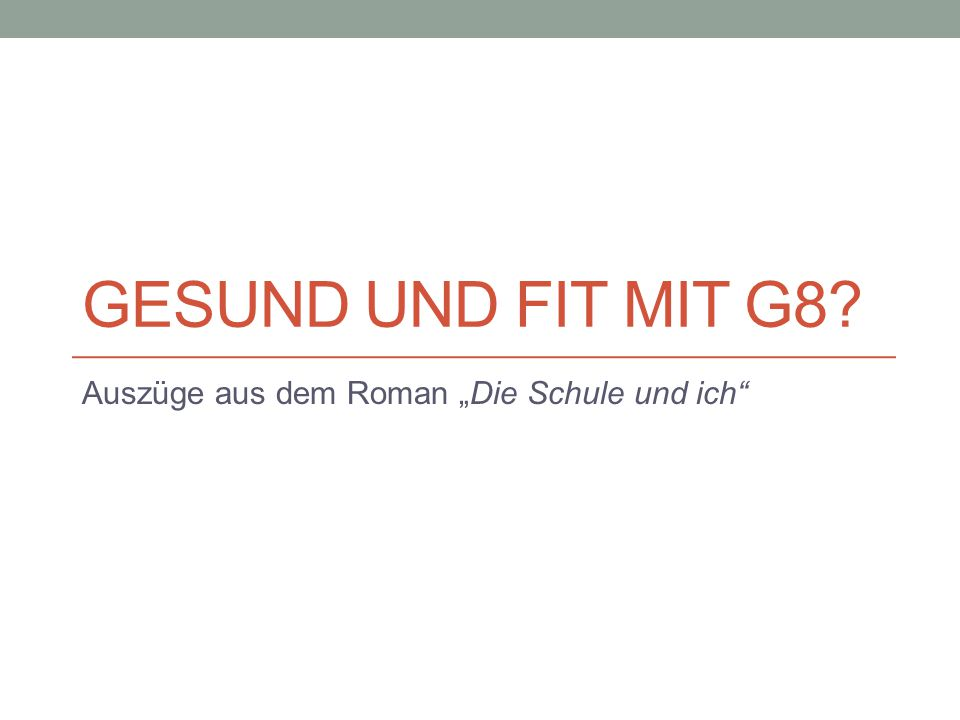 """GESUND UND FIT MIT G8? Auszüge aus dem Roman """"Die Schule und ich"""""""
