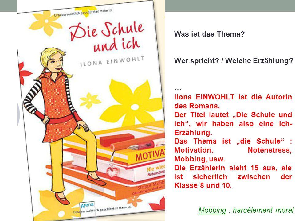 """Was ist das Thema? Wer spricht? / Welche Erzählung? … Ilona EINWOHLT ist die Autorin des Romans. Der Titel lautet """"Die Schule und ich"""", wir haben also"""