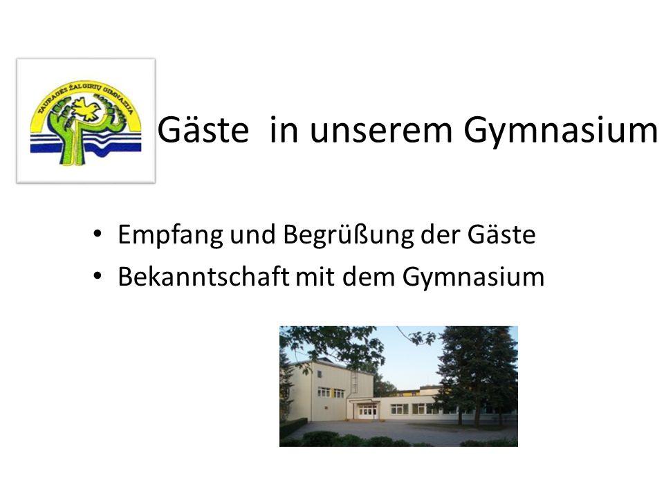 Gäste in unserem Gymnasium Empfang und Begrüßung der Gäste Bekanntschaft mit dem Gymnasium