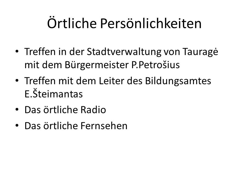 Örtliche Persönlichkeiten Treffen in der Stadtverwaltung von Tauragė mit dem Bürgermeister P.Petrošius Treffen mit dem Leiter des Bildungsamtes E.Šteimantas Das örtliche Radio Das örtliche Fernsehen