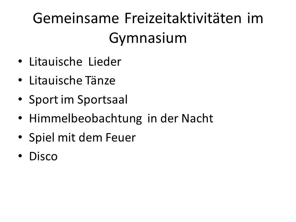 Gemeinsame Freizeitaktivitäten im Gymnasium Litauische Lieder Litauische Tänze Sport im Sportsaal Himmelbeobachtung in der Nacht Spiel mit dem Feuer Disco