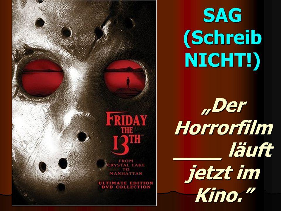 """SAG (Schreib NICHT!) """"Der Horrorfilm ____ läuft jetzt im Kino."""
