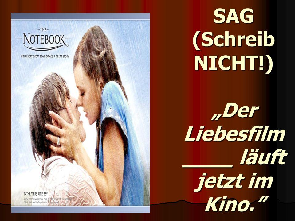 """SAG (Schreib NICHT!) """"Der Liebesfilm ____ läuft jetzt im Kino."""