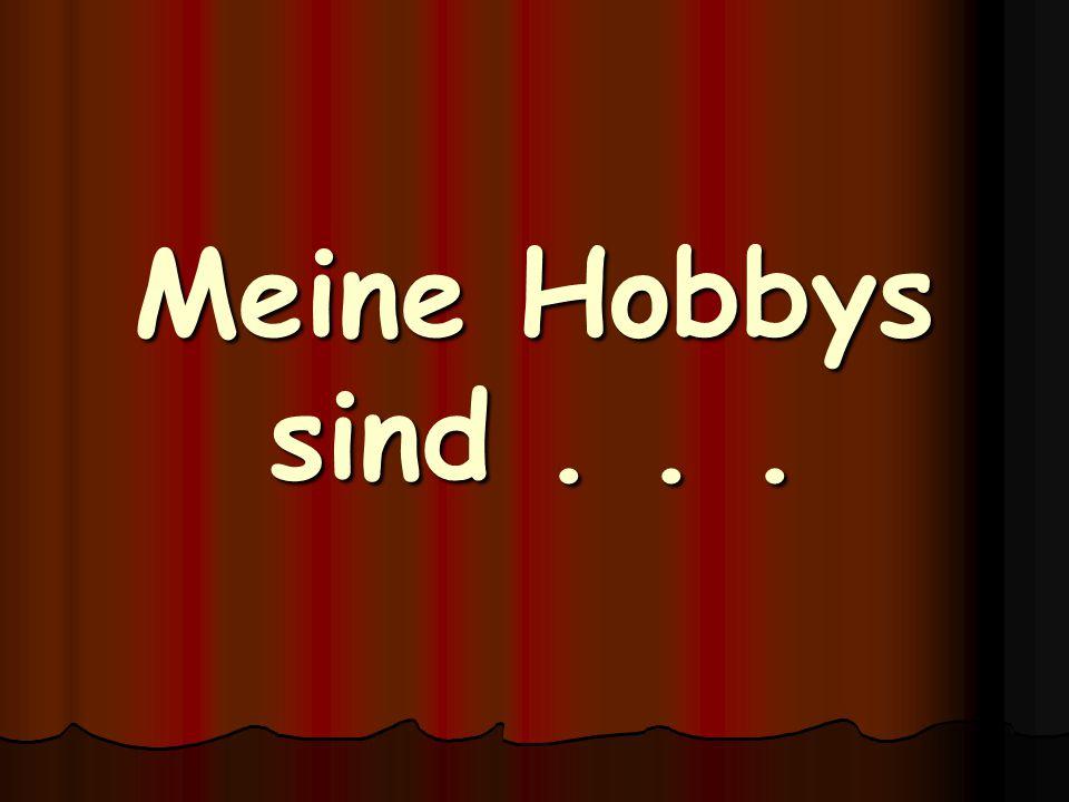 Meine Hobbys sind...