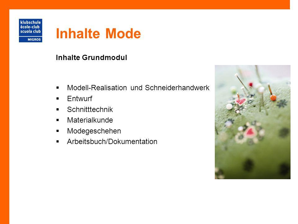 Inhalte Mode Inhalt Aufbaumodul  Modell-Realisation und Schneiderhandwerk  Entwurf  Schnitttechnik  Materialkunde  Modegeschehen  Arbeitsbuch/Dokumentation