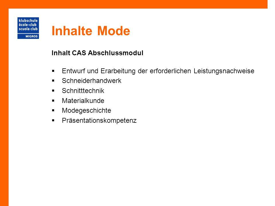 Inhalte Mode Inhalt CAS Abschlussmodul  Entwurf und Erarbeitung der erforderlichen Leistungsnachweise  Schneiderhandwerk  Schnitttechnik  Materialkunde  Modegeschichte  Präsentationskompetenz