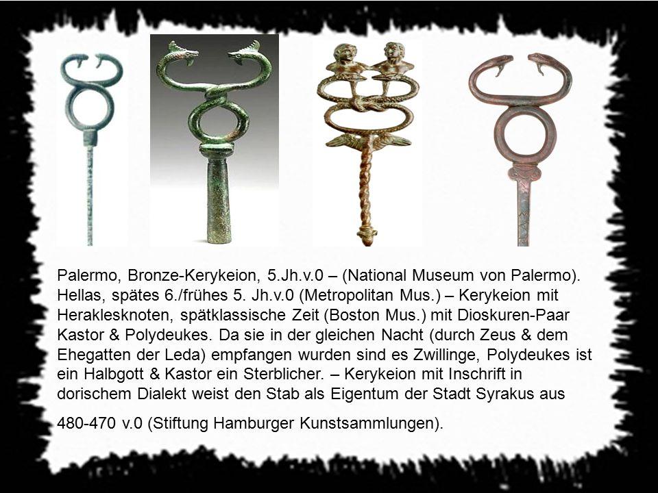 Palermo, Bronze-Kerykeion, 5.Jh.v.0 – (National Museum von Palermo). Hellas, spätes 6./frühes 5. Jh.v.0 (Metropolitan Mus.) – Kerykeion mit Herakleskn