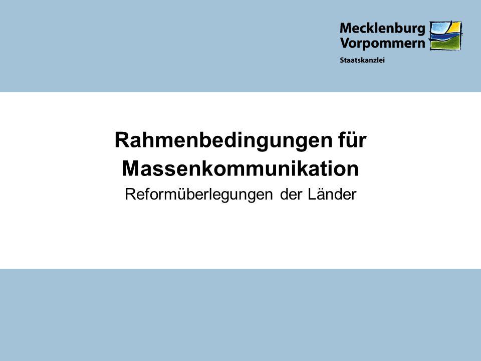 Reformüberlegungen der Länder Rahmenbedingungen für Massenkommunikation