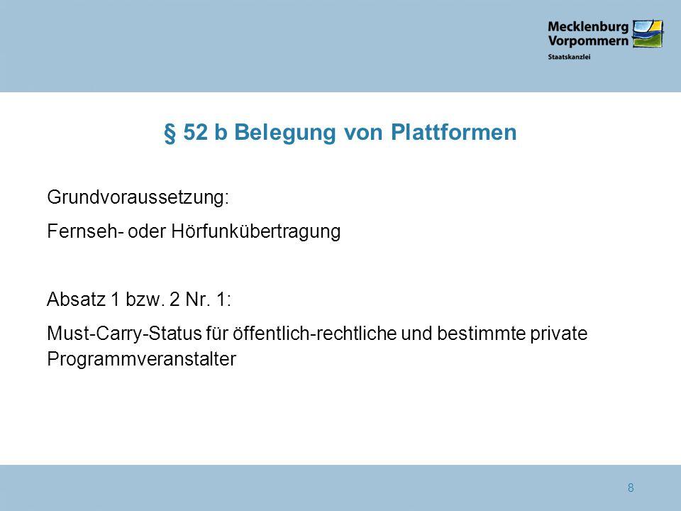 § 52 b Belegung von Plattformen Grundvoraussetzung: Fernseh- oder Hörfunkübertragung Absatz 1 bzw. 2 Nr. 1: Must-Carry-Status für öffentlich-rechtlich