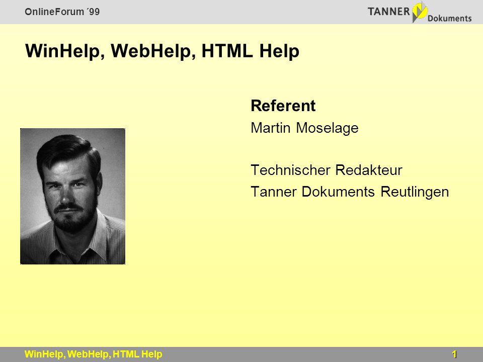 OnlineForum ´99 1WinHelp, WebHelp, HTML Help Referent Martin Moselage Technischer Redakteur Tanner Dokuments Reutlingen