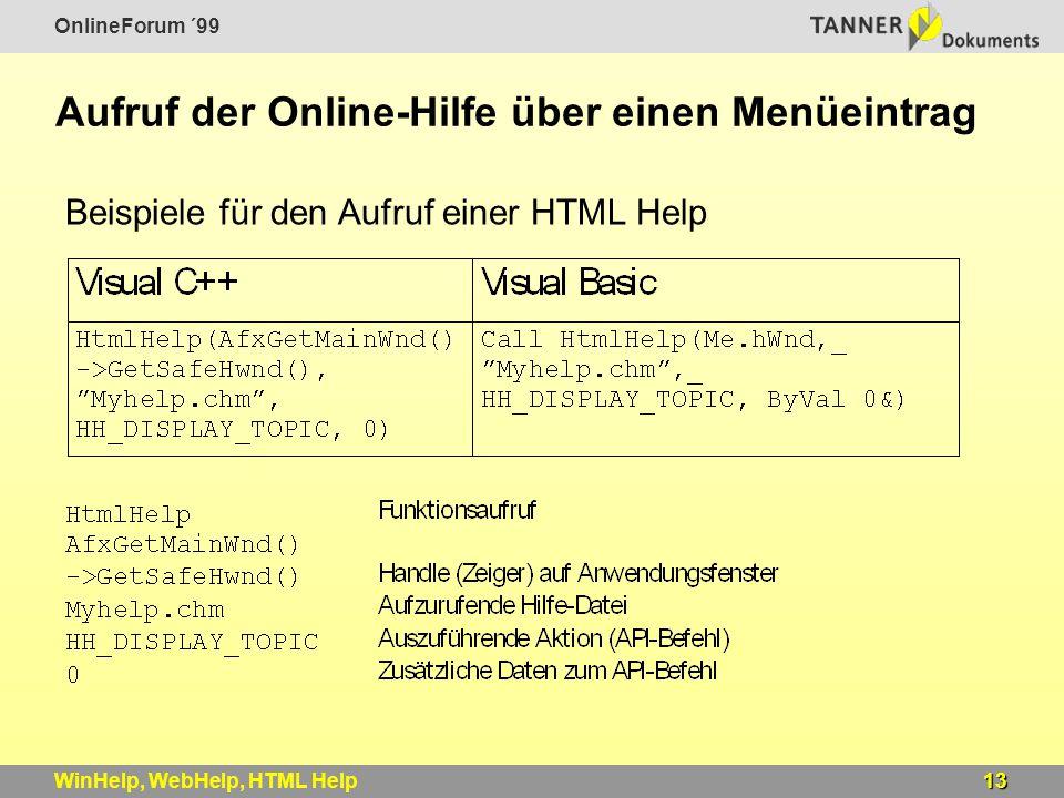 OnlineForum ´99 13WinHelp, WebHelp, HTML Help Aufruf der Online-Hilfe über einen Menüeintrag Beispiele für den Aufruf einer HTML Help