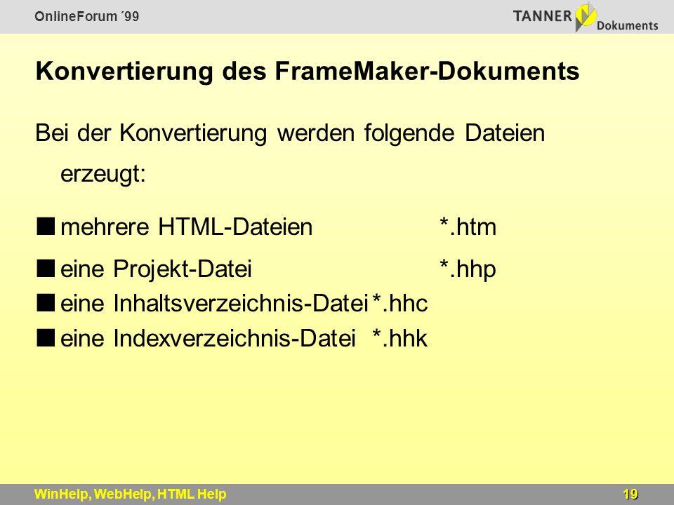 OnlineForum ´99 19WinHelp, WebHelp, HTML Help Konvertierung des FrameMaker-Dokuments Bei der Konvertierung werden folgende Dateien erzeugt: mehrere HTML-Dateien *.htm eine Projekt-Datei*.hhp eine Inhaltsverzeichnis-Datei*.hhc eine Indexverzeichnis-Datei*.hhk