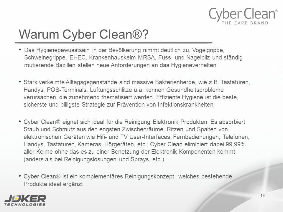 16 Warum Cyber Clean®? Das Hygienebewusstsein in der Bevölkerung nimmt deutlich zu, Vogelgrippe, Schweinegrippe, EHEC, Krankenhauskeim MRSA, Fuss- und
