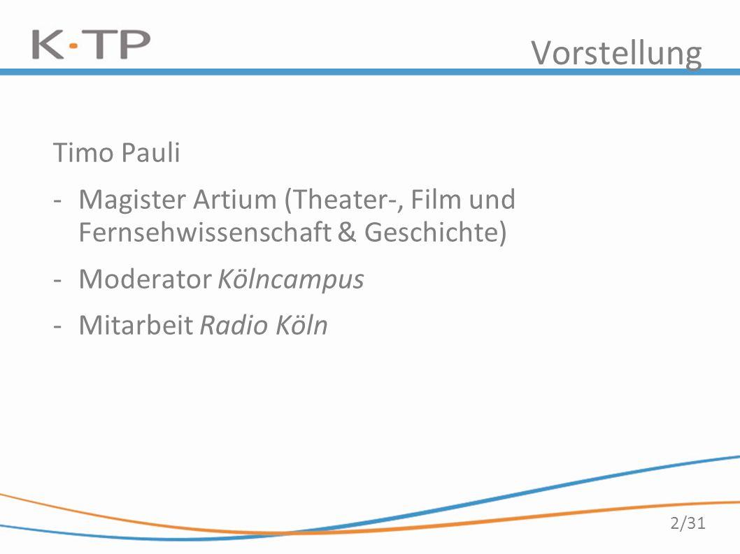2/31 Vorstellung Timo Pauli -Magister Artium (Theater-, Film und Fernsehwissenschaft & Geschichte) -Moderator Kölncampus -Mitarbeit Radio Köln