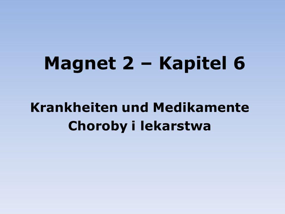 Magnet 2 – Kapitel 6 Krankheiten und Medikamente Choroby i lekarstwa