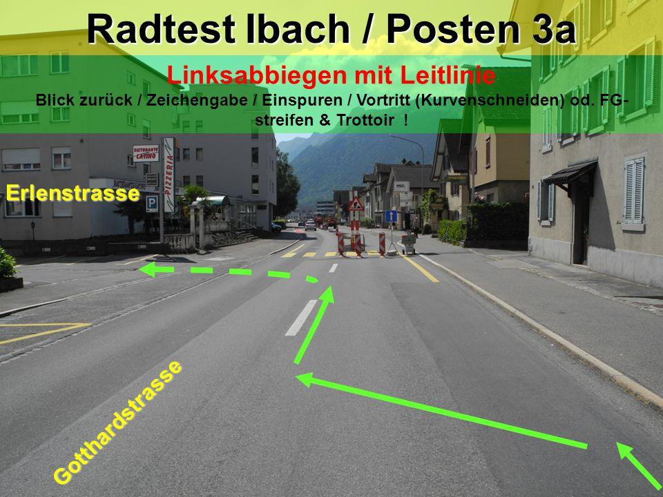 Radtest Ibach / Posten 3 Linksabbiegen mit Leitlinie Blick zurück / Zeichengabe / Einspuren / Vortritt /(Kurvenschneiden) od.Trottoir & FG -streifen .
