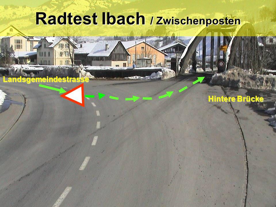 Radtest Ibach / Zwischenposten Landsgemeindestrasse Hintere Brücke