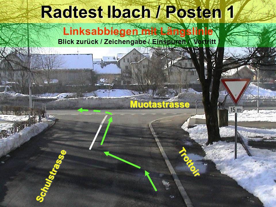 Radtest Ibach / Posten 9 Linksabbiegen ohne Anhaltspunkt / Blick zurück / Zeichengabe / Einspuren / Vortritt (Gegenverkehr & Rechtsvortritt) .