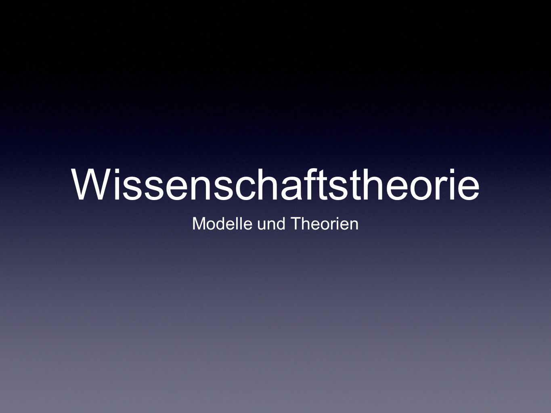 Wissenschaftstheorie Modelle und Theorien