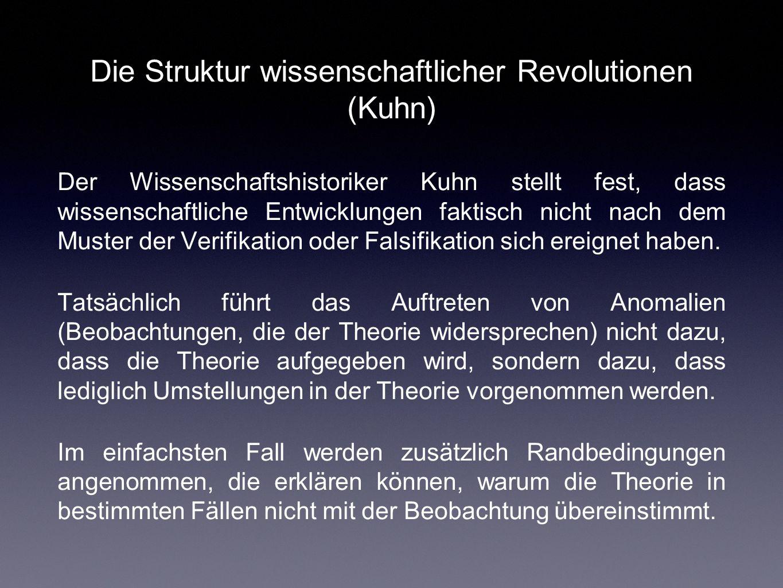 Die Struktur wissenschaftlicher Revolutionen (Kuhn) Der Wissenschaftshistoriker Kuhn stellt fest, dass wissenschaftliche Entwicklungen faktisch nicht