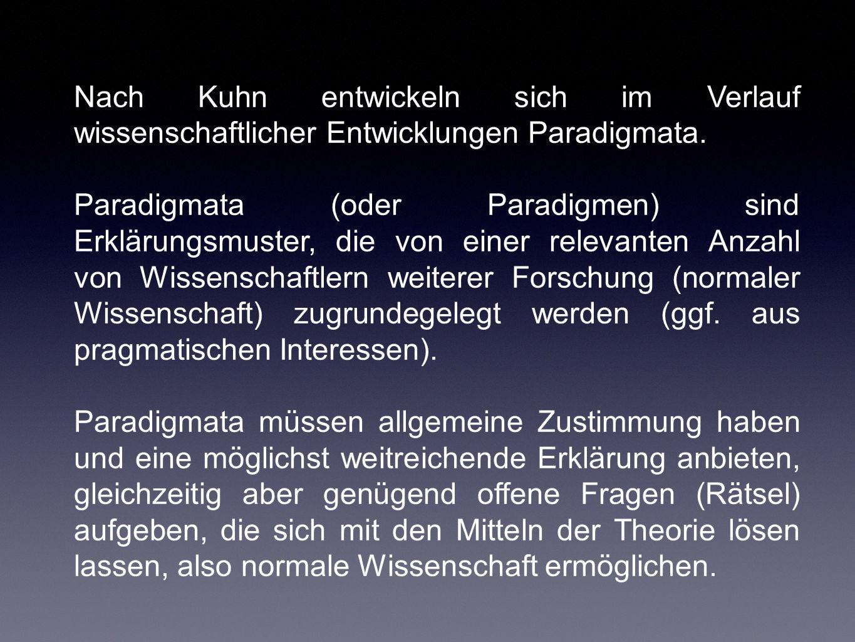 Nach Kuhn entwickeln sich im Verlauf wissenschaftlicher Entwicklungen Paradigmata. Paradigmata (oder Paradigmen) sind Erklärungsmuster, die von einer