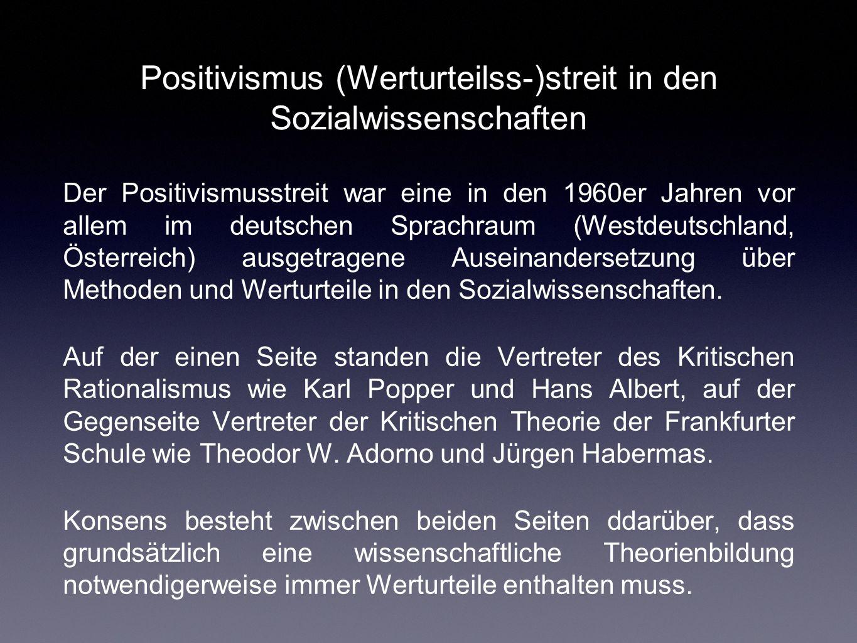 Positivismus (Werturteilss-)streit in den Sozialwissenschaften Der Positivismusstreit war eine in den 1960er Jahren vor allem im deutschen Sprachraum