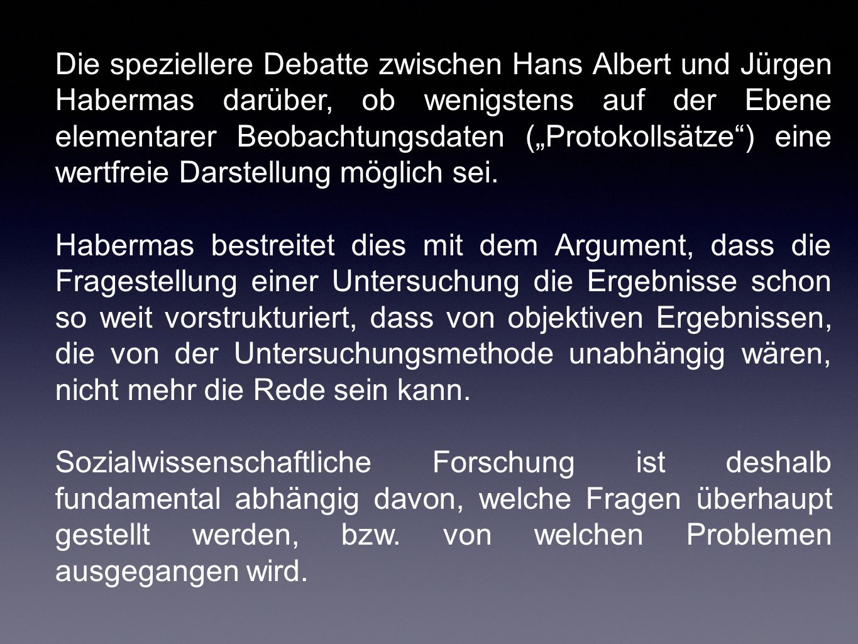 """Die speziellere Debatte zwischen Hans Albert und Jürgen Habermas darüber, ob wenigstens auf der Ebene elementarer Beobachtungsdaten (""""Protokollsätze"""")"""