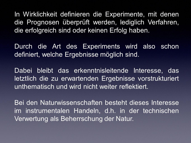 In Wirklichkeit definieren die Experimente, mit denen die Prognosen überprüft werden, lediglich Verfahren, die erfolgreich sind oder keinen Erfolg hab