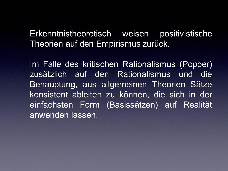 Erkenntnistheoretisch weisen positivistische Theorien auf den Empirismus zurück. Im Falle des kritischen Rationalismus (Popper) zusätzlich auf den Rat