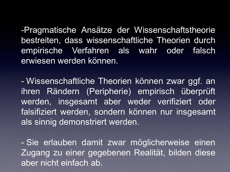 -Pragmatische Ansätze der Wissenschaftstheorie bestreiten, dass wissenschaftliche Theorien durch empirische Verfahren als wahr oder falsch erwiesen we