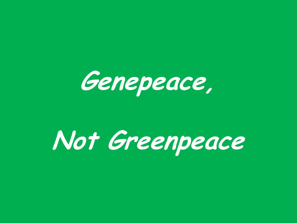 Genepeace, Not Greenpeace