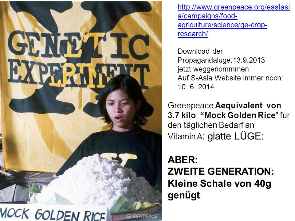 http://www.greenpeace.org/eastasi a/campaigns/food- agriculture/science/ge-crop- research/ Download der Propagandalüge:13.9.2013 jetzt weggenommmen Au