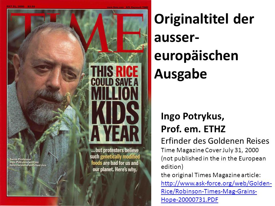 Ingo Potrykus, Prof. em. ETHZ Erfinder des Goldenen Reises Time Magazine Cover July 31, 2000 (not published in the in the European edition) the origin