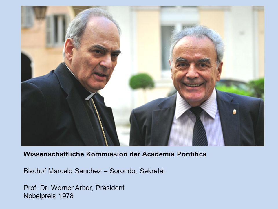 Wissenschaftliche Kommission der Academia Pontifica Bischof Marcelo Sanchez – Sorondo, Sekretär Prof. Dr. Werner Arber, Präsident Nobelpreis 1978