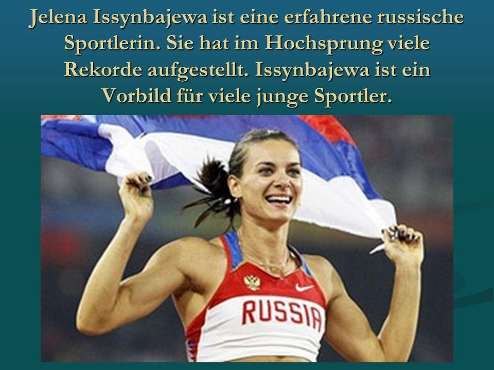 Jelena Issynbajewa ist eine erfahrene russische Sportlerin. Sie hat im Hochsprung viele Rekorde aufgestellt. Issynbajewa ist ein Vorbild für viele jun