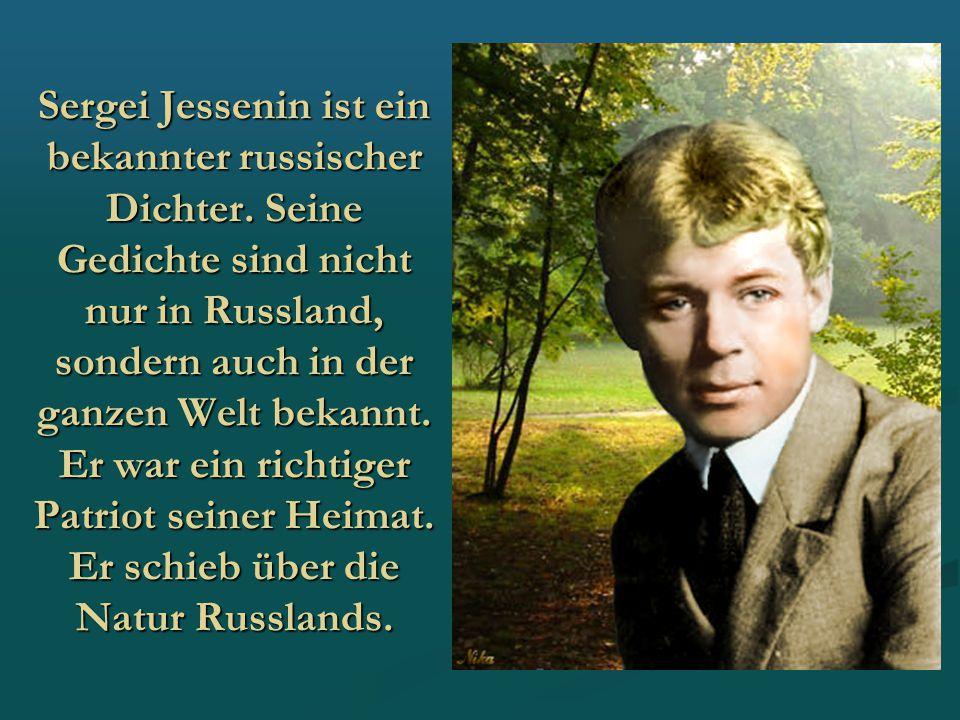 Sergei Jessenin ist ein bekannter russischer Dichter. Seine Gedichte sind nicht nur in Russland, sondern auch in der ganzen Welt bekannt. Er war ein r