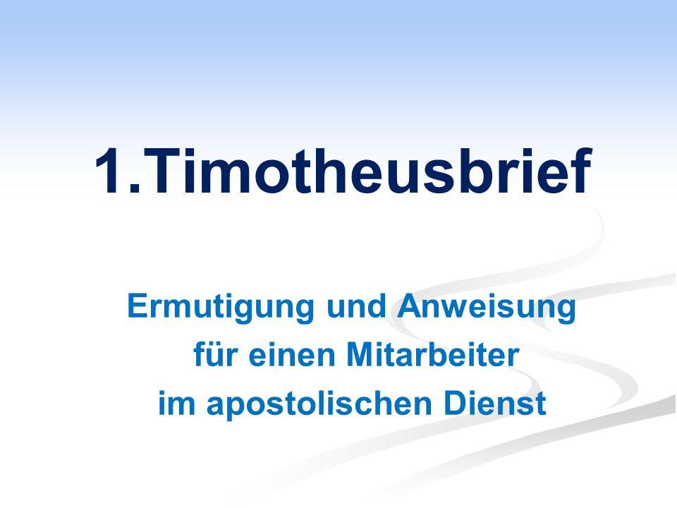 1Tm – Grobe Gliederung Gruß: 1,1.2 I.Vom Evangeliumsauftrag 1,3-20 II.