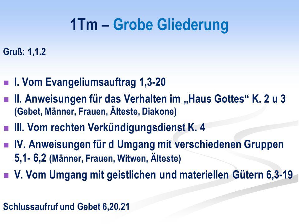 1Tm – Grobe Gliederung Gruß: 1,1.2 I. Vom Evangeliumsauftrag 1,3-20 II.