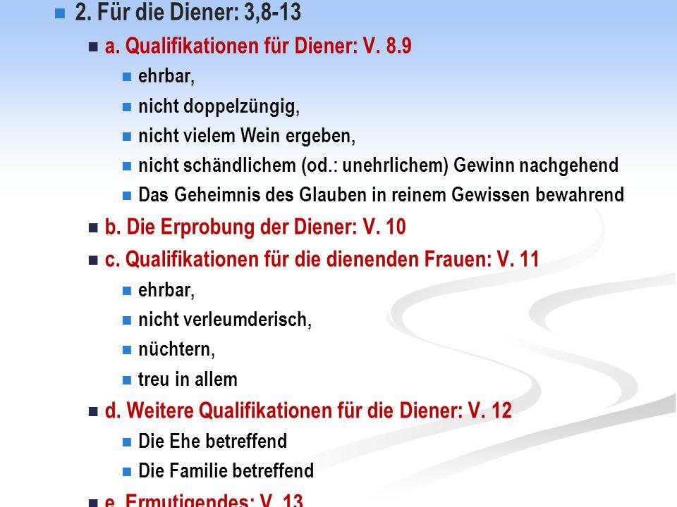 2. Für die Diener: 3,8-13 a. Qualifikationen für Diener: V.