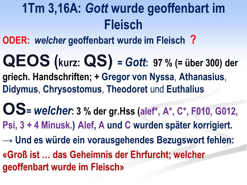 1Tm 3,16A: Gott wurde geoffenbart im Fleisch ODER: welcher geoffenbart wurde im Fleisch .