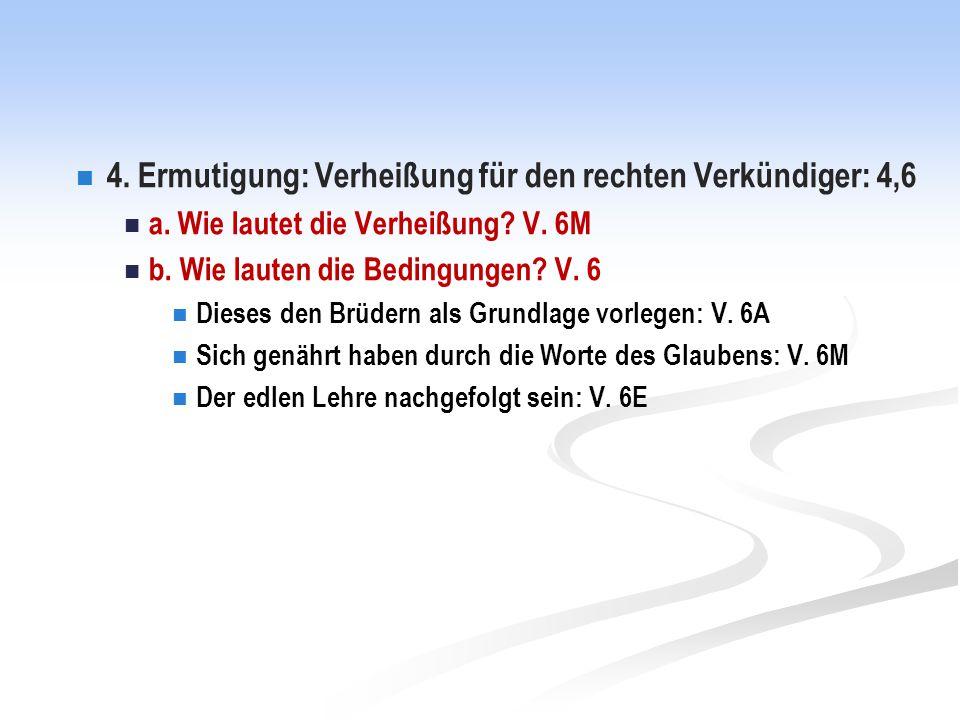 4. Ermutigung: Verheißung für den rechten Verkündiger: 4,6 a.